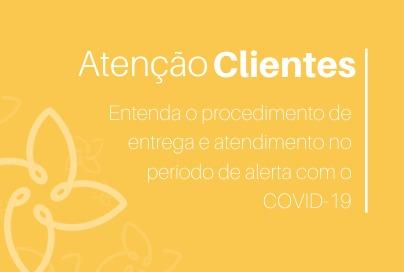Atenção Clientes - Entenda o procedimento de entrega e atendimento durante o período de alerta com o COVID-19