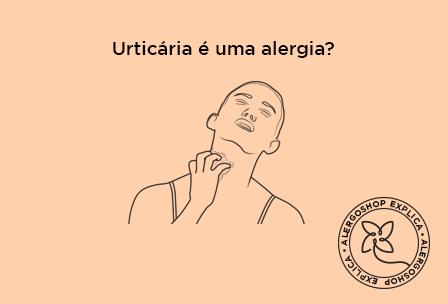 Urticária é uma alergia?